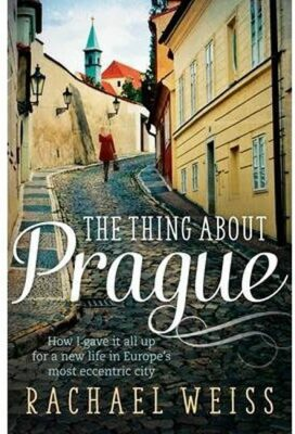 The Thing About Prague - Weiss Rachel