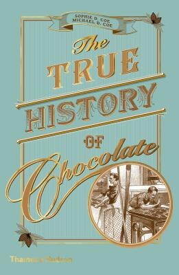 The True History of Chocolate - Sophie D. Coe, Michael D. Coe