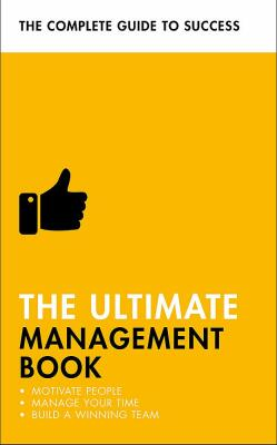 The Ultimate Management Book: Motivate People, Manage Your Time, Build a Winning Team - Kolektiv