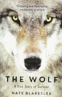 The Wolf: A True Story of Survival and Obsession in the West - Nate Blakeslee