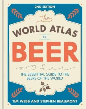 The World Atlas of Beer (second edition) - Tim Webb, Stephen Beaumont