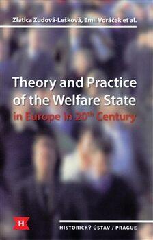 Theory and Practice of the Welfare State in Europe in 20th Century - Zlatica Zudová-Lešková, Emil Voráček