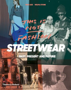 This is Not Fashion: Streetwear Past, Present and Future - King Adz, Wilma Stone