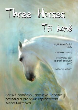 Three Horses / Tři koně - Alena Kuzmová, Jaroslav Tichý