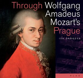 Through Wolfgang Amadeus Mozart's Prague - Iva Daňková