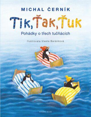 Tik, Ťak, Ťuk. Pohádky o třech tučňácích - Michal Černík
