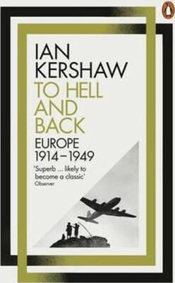To Hell and Back - Europe 1914-1949 - Ian Kershaw