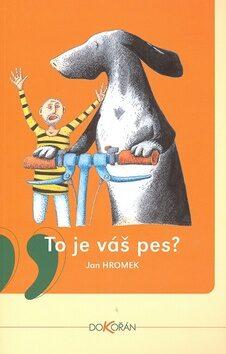 To je váš pes? (brož.) - Jan Hromek