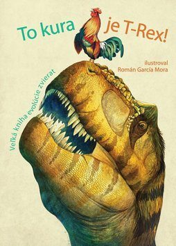 To kura je T-Rex! - Cristina Peraboniová, Cristina M. Banfiová