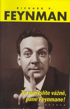 To nemyslíte vážně, pane Feynmane! - Richard Phillips Feynman