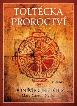 Toltécká proroctví - Don Miguel Ruiz