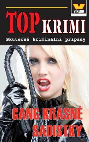 Top krimi - Gang krásné sadistky - kolektiv autorů