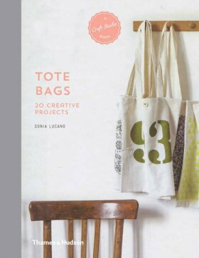 Tote Bags: 20 Creative Projects (A Craft Studio Book) - Sonia Lucano