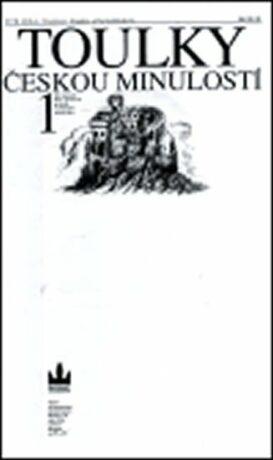 Toulky českou minulostí 1 - Petr Hora, D. + P. Bromovi