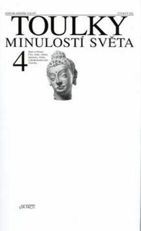 Toulky minulostí světa 4 - Staré civilizace Číny, Indie, islámu, Japonska, Afriky a předkolumbovské Ameriky - Zdeněk Volný