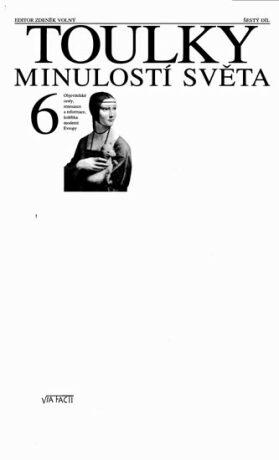 Toulky minulostí světa 6 - Objevitelské cesty, renesance a reformace, kolébka moderní Evropy - kolektiv autorů