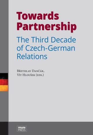 Towards Partnership: The Third Decade of Czech-German Relations - Vít Hloušek, Břetislav Dančák