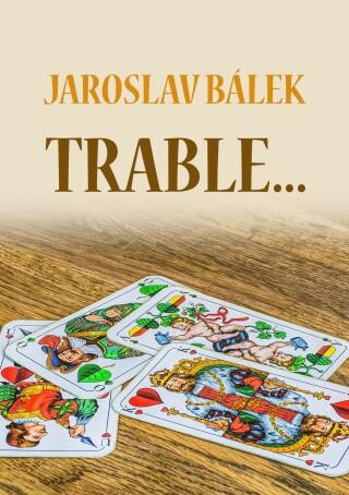 Trable… - Jaroslav Bálek