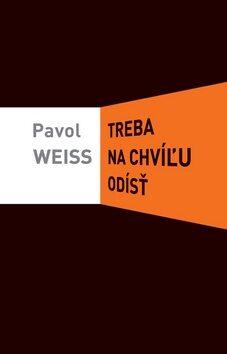 Treba na chvíľu odísť - Pavol Weiss