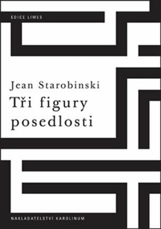 Tři figury posedlosti - Jean Starobinski