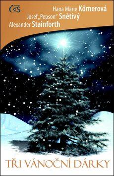 """Tři vánoční dárky - Hana Marie Körnerová,Josef """"Pepson"""" Snětivý,Alexander Stainforth,"""