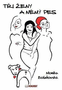 Tři ženy a němý pes - Monika Bolehovská