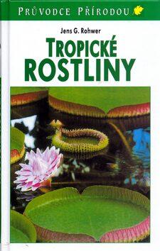 Tropické rostliny - Jens G. Rohwer