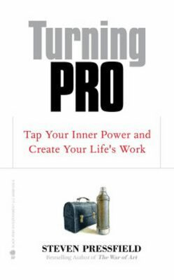 Turning Pro: Tap Your Inner Power and Create Your Life´s Work - Steven Pressfield
