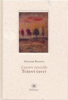 Tušený úsvit / L'aurore ivisible - Bohuslav Reynek, Suzanne Renaud