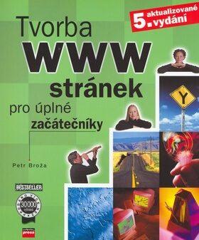 Tvorba WWW stránek pro úplné začátečníky - Petr Broža