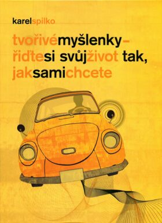 Tvořivé myšlenky - řiďte si svůj život tak, jak sami chcete - Karel Spilko