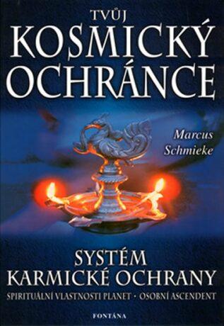 Tvůj kosmický ochránce - Systém karmické ochrany - Marcus Schmieke