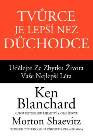 Tvůrce je lepší než důchodce - Shaevitz Morton, Kenneth Blanchard
