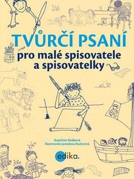 Tvůrčí psaní pro malé spisovatele a spisovatelky - Kateřina Hošková
