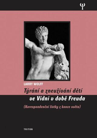 Týrání a zneužívání dětí ve Vídni v době Freuda - Larry Wollf