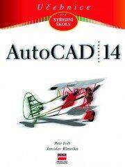 Učebnice AutoCADu R14 - Jaroslav Kletečka, Petr Fořt