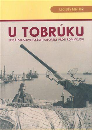 U Tobrúku pod československým praporem proti Rommelovi - Ladislav Melíšek
