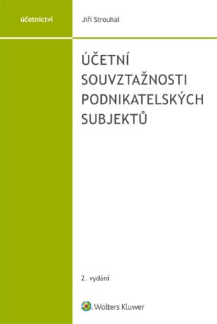 Účetní souvztažnosti podnikatelských subjektů - 2. vydání - Jiří Strouhal