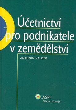 Účetnictví pro podnikatele v zemědělství - Antonín Valder