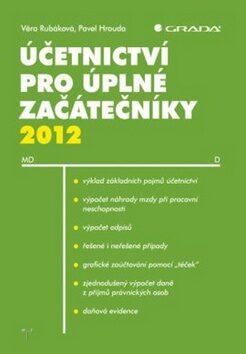 Účetnictví pro úplné záčátečníky 2012 - Věra Rubáková