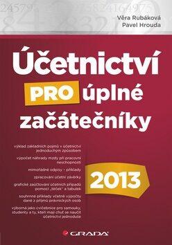 Účetnictví pro úplné začátečníky 2013 - Věra Rubáková