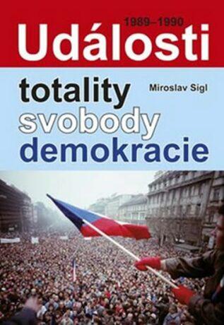 Události totality, svobody, demokracie - Miroslav Sígl