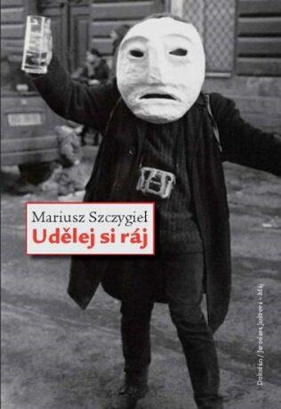 Udělej si ráj - Mariusz Szczygieł