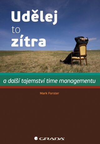 Udělej to zítra a další tajemství time managementu - Mark Foster