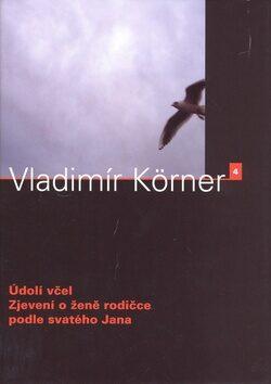 Údolí včel / Zjevení o ženě rodičce podle svatého Jana - Vladimír Körner