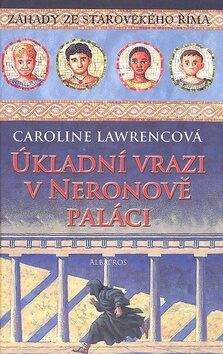 Úkladní vrazi v Neronově paláci - Caroline Lawrencová