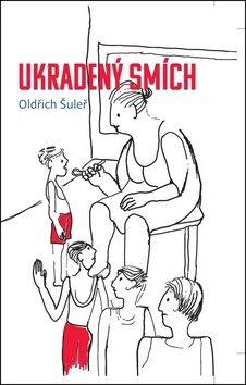 Ukradený smích - Oldřich Šuleř