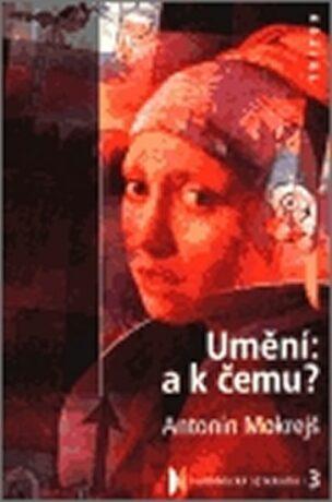 Umění: a k čemu? - Antonín Mokrejš