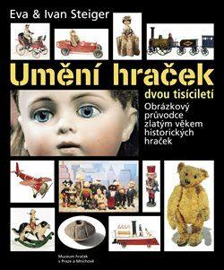Umění hraček dvou tisíciletí - Ivan Steiger, Eva Steigerová
