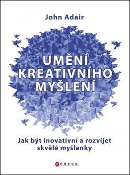 Umění kreativního myšlení - John Adair